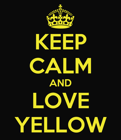Poster: KEEP CALM AND LOVE YELLOW