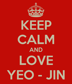 Poster: KEEP CALM AND LOVE YEO - JIN