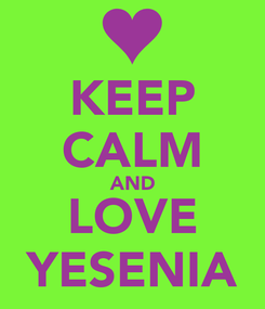 Poster: KEEP CALM AND LOVE YESENIA