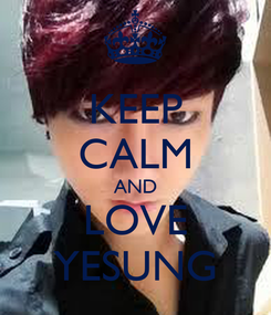Poster: KEEP CALM AND LOVE YESUNG