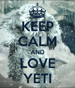 Poster: KEEP CALM AND LOVE YETI