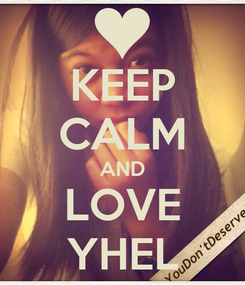 Poster: KEEP CALM AND LOVE YHEL