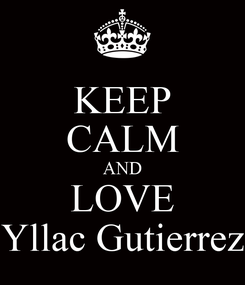 Poster: KEEP CALM AND LOVE Yllac Gutierrez