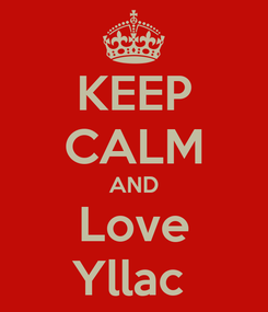 Poster: KEEP CALM AND Love Yllac