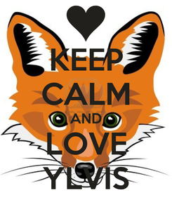 Poster: KEEP CALM AND LOVE YLVIS
