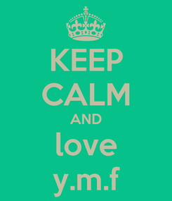 Poster: KEEP CALM AND love y.m.f