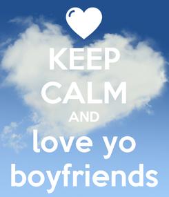 Poster: KEEP CALM AND love yo boyfriends