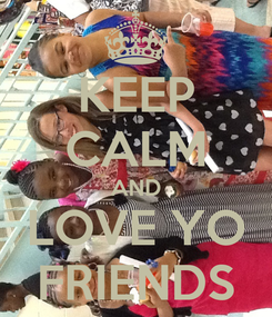 Poster: KEEP CALM AND LOVE YO FRIENDS