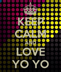 Poster: KEEP CALM AND LOVE YO YO