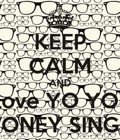 Poster: KEEP CALM AND love YO YO  HONEY SINGH