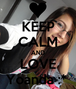 Poster: KEEP CALM AND LOVE Yoanda :*