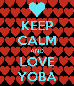 Poster: KEEP CALM AND LOVE YOBA
