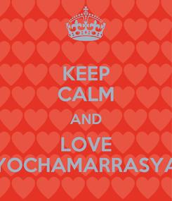 Poster: KEEP CALM AND LOVE YOCHAMARRASYA