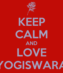 Poster: KEEP CALM AND LOVE YOGISWARA