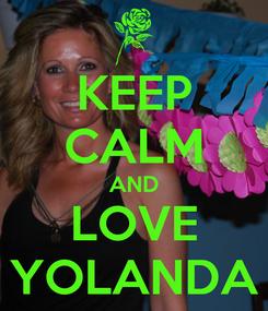 Poster: KEEP CALM AND LOVE YOLANDA