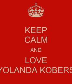 Poster: KEEP CALM AND LOVE YOLANDA KOBERS