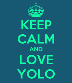 Poster: KEEP CALM AND LOVE YOLO