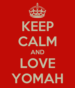 Poster: KEEP CALM AND LOVE YOMAH