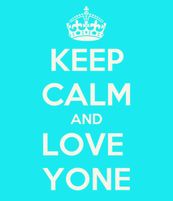 Poster: KEEP CALM AND LOVE  YONE