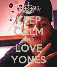 Poster: KEEP CALM AND LOVE YONES
