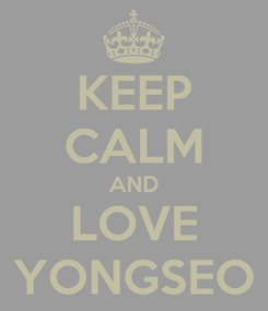 Poster: KEEP CALM AND LOVE YONGSEO