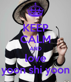 Poster: KEEP CALM AND love yoon shi yoon