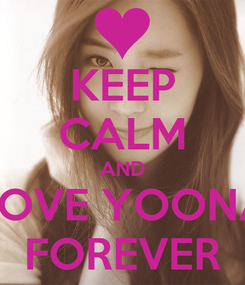 Poster: KEEP CALM AND LOVE YOONA FOREVER