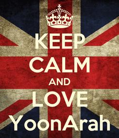 Poster: KEEP CALM AND LOVE YoonArah