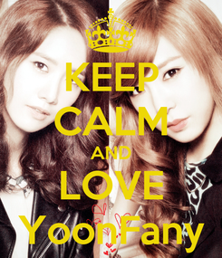 Poster: KEEP CALM AND LOVE YoonFany