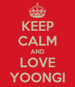 Poster: KEEP CALM AND LOVE YOONGI