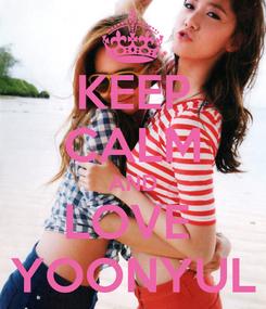 Poster: KEEP CALM AND LOVE  YOONYUL