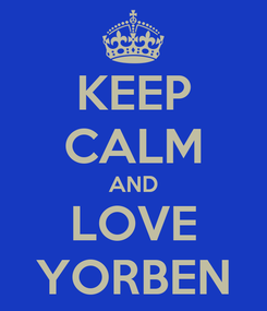 Poster: KEEP CALM AND LOVE YORBEN