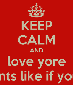 Poster: KEEP CALM AND love yore parents like if you do