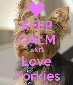 Poster: KEEP CALM AND Love Yorkies