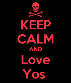 Poster: KEEP CALM AND Love Yos