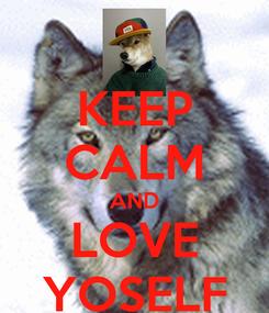 Poster: KEEP CALM AND LOVE YOSELF