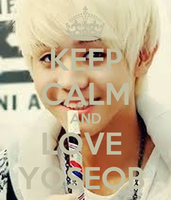 Poster: KEEP CALM AND LOVE  YOSEOB