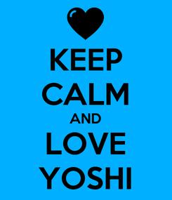 Poster: KEEP CALM AND LOVE YOSHI
