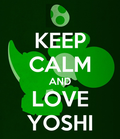 Poster: KEEP CALM AND LOVE YOSHI