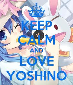 Poster: KEEP CALM AND LOVE YOSHINO