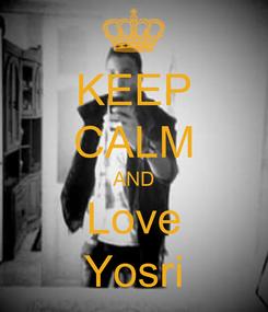 Poster: KEEP CALM AND Love Yosri