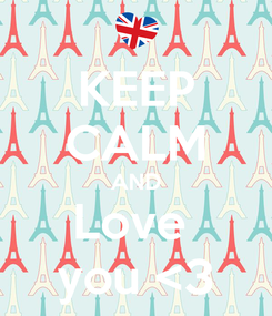 Poster: KEEP CALM AND Love  you <3