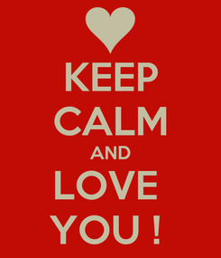 Poster: KEEP CALM AND LOVE  YOU !