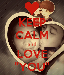 "Poster: KEEP CALM and LOVE ""YOU"""