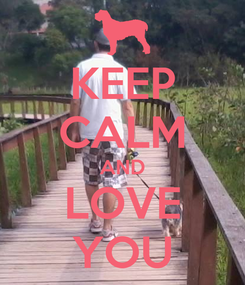 Poster: KEEP CALM AND LOVE YOU
