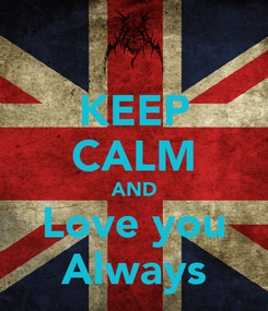 Poster: KEEP CALM AND Love you Always