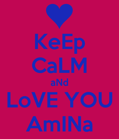 Poster: KeEp CaLM aNd LoVE YOU AmINa