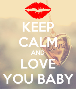 Poster: KEEP CALM AND LOVE YOU BABY