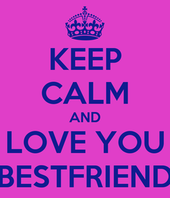 Poster: KEEP CALM AND LOVE YOU BESTFRIEND