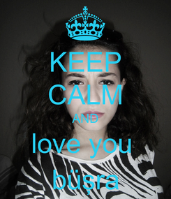 Poster: KEEP CALM AND love you  büşra